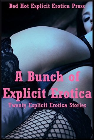 A Bunch of Explicit Erotica: Twenty Explicit Erotica Stories Amy Dupont