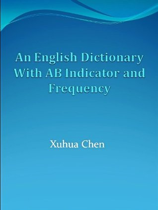 An English Dictionary With AB Indicator and Frequency  by  Xuhua Chen