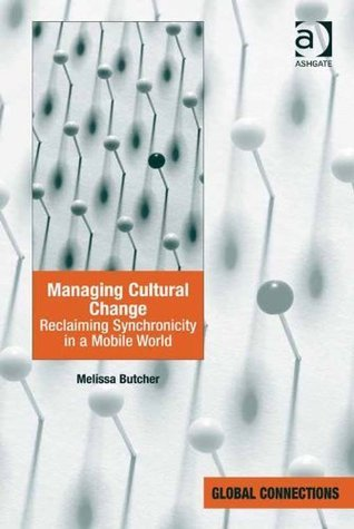 Managing Cultural Change: Reclaiming Synchronicity in a Mobile World Melissa, Dr Butcher