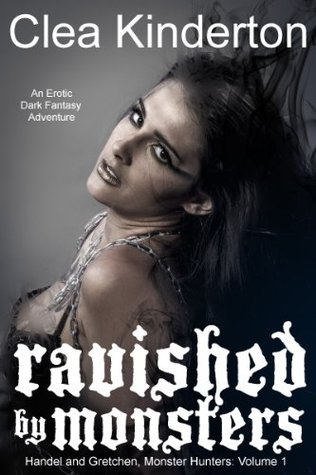 Ravished  by  Monsters (Handel and Gretchen, Monster Hunters Book 1) by Clea Kinderton