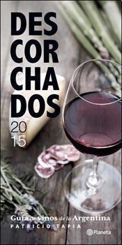 Descorchados 2015 - Guia de vinos de la Argentina Patricio Tapia