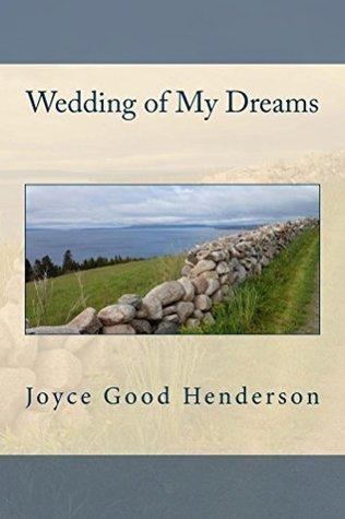 Wedding of My Dreams  by  Joyce Good Henderson