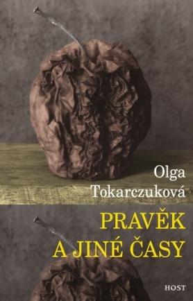Pravěk a jiné časy Olga Tokarczuk