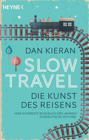 Slow Travel : die Kunst des Reisens Dan Kieran