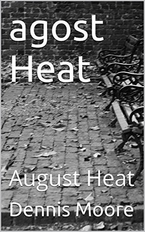 agost Heat: August Heat Dennis Moore