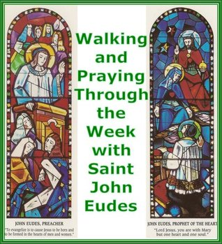Walking and Praying Through the Week with Saint John Eudes (Eudist Prayer Books Book 3) Saint John Eudes