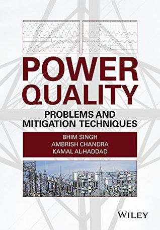 Power Quality: Problems and Mitigation Techniques  by  Bhim Singh
