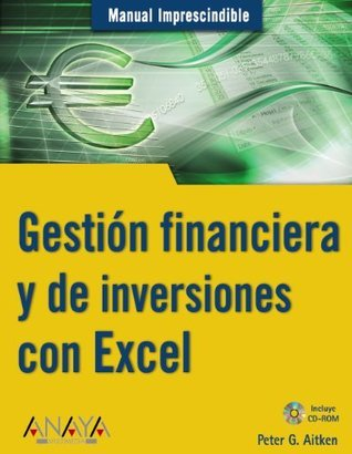 Gestion Financiera Y De Inversiones Con Excel / Manage Your Money and Investments with Microsoft Excel Peter Aitken