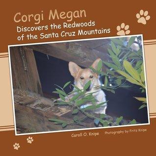 Corgi Megan Discovers the Redwoods of the Santa Cruz Mountains Caroll O. Knipe
