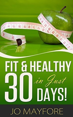 Fit And Healthy In Just 30 Days Jo Mayfore