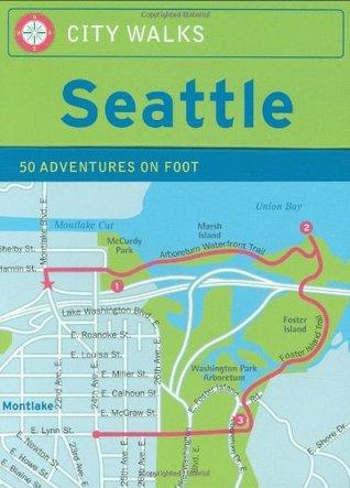 City Walks: Seattle 50 Adventures on Foot Ingrid Emerick