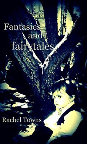 Fantasies and fairytales  by  Rachel Towns