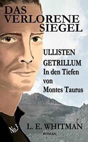 Ullisten Getrillum - In den Tiefen von Montes Taurus (Das Verlorene Siegel 4)  by  L. E. Whitman