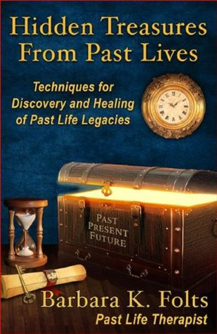 Hidden Treasures From Past Lives Techniques for Discovery and Healing of Past Life Legacies  by  Barbara Folts