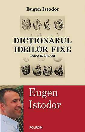 Dictionarul ideilor fixe. Dupa 20 de ani Eugen Istodor