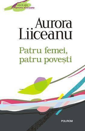 Patru femei, patru povești Aurora Liiceanu
