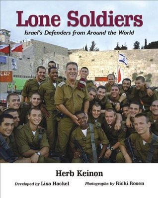 Lone Soldiers: Israels Defenders from Around the World  by  Keinon
