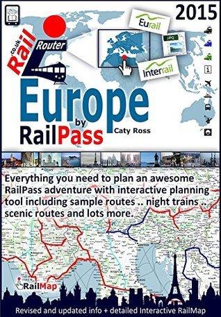 Europe By RailPass 2015: European RailPass Destination Guide - Perfect for Interrail and Eurail RailPass holders  by  Caty Ross