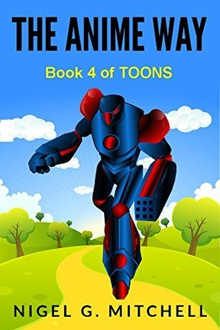 The Anime Way (TOONS, Book 4) Nigel G. Mitchell