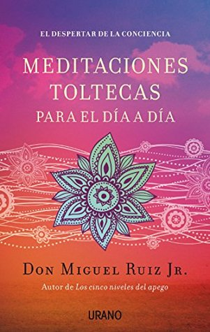 Meditaciones toltecas para el día a día  by  Miguel Ruiz
