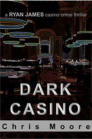 Dark Casino: A Ryan James Casino Crime Thriller  by  Chris Moore