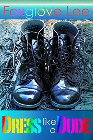 Dress Like A Dude: LGBTQ Teen Fiction  by  Foxglove Lee