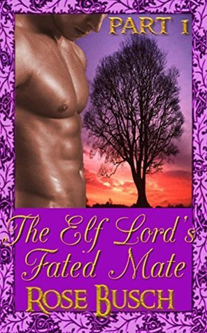 The Elf Lords Fated Mate Part 1 Rose Busch