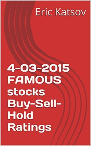 4-03-2015 FAMOUS stocks Buy-Sell-Hold Ratings  by  Eric Katsov