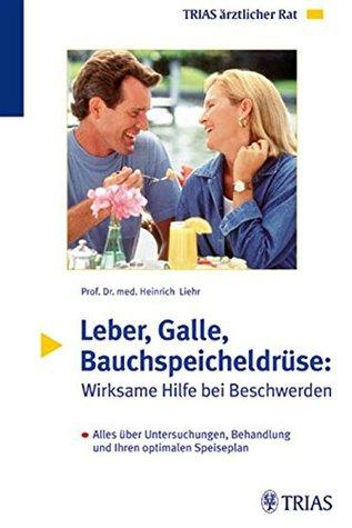 Leber, Galle, Bauchspeicheldrüse: Wirksame Hilfe bei Beschwerden: Alles über Untersuchungen, Behandlung und Ihren optimalen Speiseplan  by  Heinrich Liehr