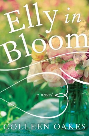 Elly in Bloom: A Novel Colleen Oakes