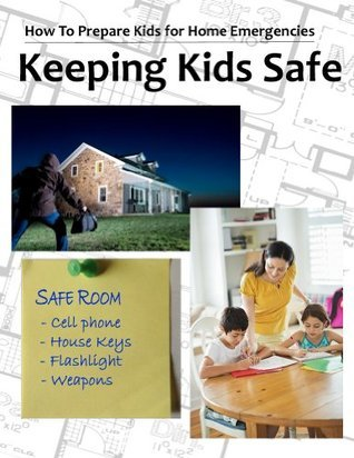 Keeping Kids Safe (How To Prepare Children for Home Emergencies Book 1)  by  Rebecca Alderman