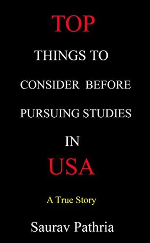 Top Things to Consider Before Pursuing Studies in USA  by  Saurav Pathria