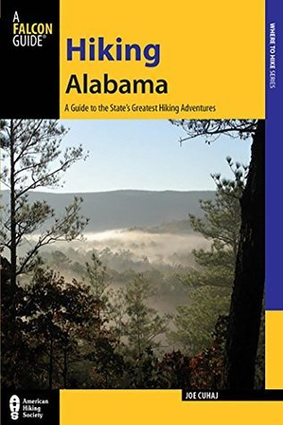 Hiking Alabama: A Guide to the States Greatest Hiking Adventures (State Hiking Guides Series)  by  Joe Cuhaj