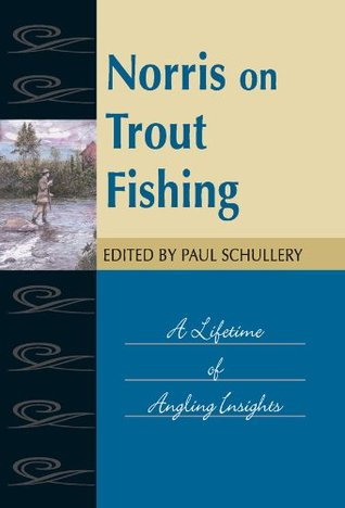 Norris on Trout Fishing: A Lifetime of Angling Insights (Fly Fishing Classics Series) Thaddeus Norris