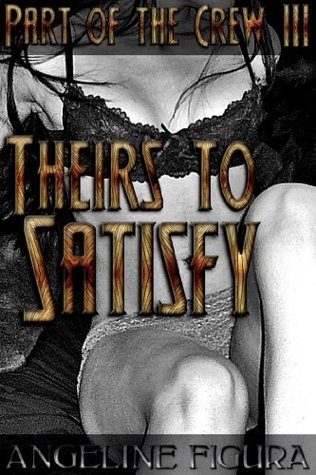 Theirs to Satisfy (Pirate Princess Group Menage Fantasy Erotica): Part of the Crew Volume III Angeline Figura