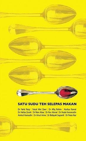 Satu Sudu Teh Selepas Makan  by  Fahd Razy