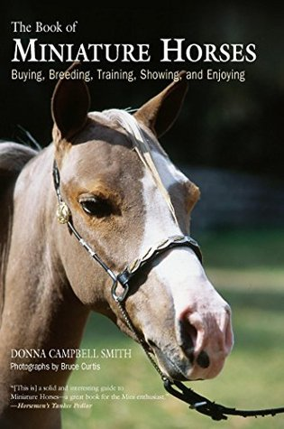 Book of Miniature Horses: Buying, Breeding, Training, Showing, and Enjoying Donna Campbell Smith