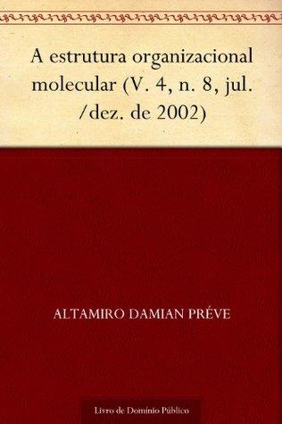 A estrutura organizacional molecular (V. 4 n. 8 jul.-dez. de 2002)  by  Altamiro Damian Préve