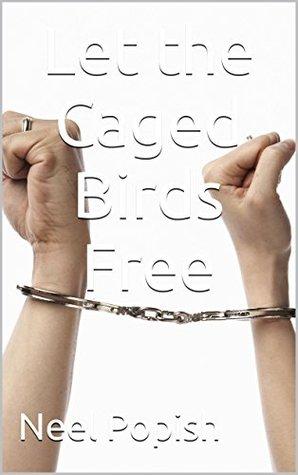 Let the Caged Birds Free Neel Popish