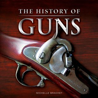 The History of Guns  by  Michelle Brachet