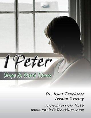 1 Peter - Hope In Hard Times (Christ 2R Culture) Kurt Trucksess