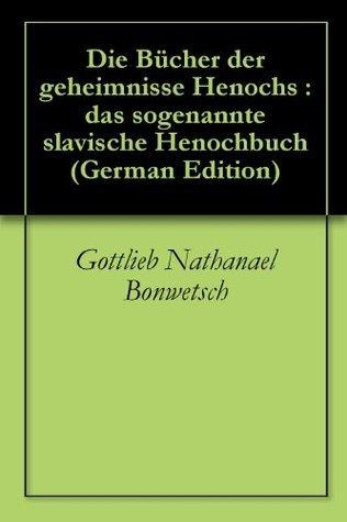 Die Bücher der geheimnisse Henochs : das sogenannte slavische Henochbuch  by  Gottlieb Nathanael Bonwetsch