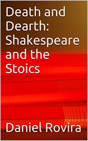 Death and Dearth: Shakespeare and the Stoics  by  Daniel Rovira