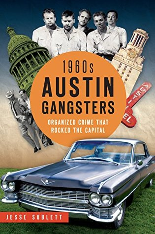 1960s Austin Gangsters: Organized Crime that Rocked the Capital Jesse Sublett