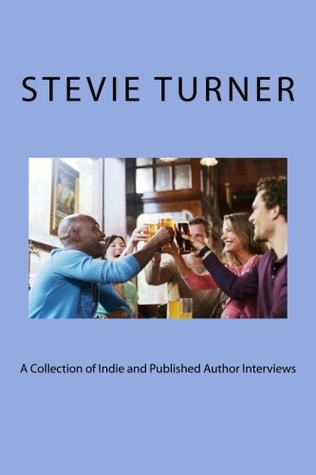 A Collection of Indie and Published Author Interviews  by  Stevie Turner