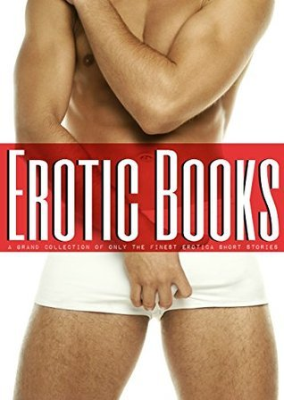 Erotic Books: A Grand Collection of only the finest Erotica Short Stories  by  Bonnie Robles