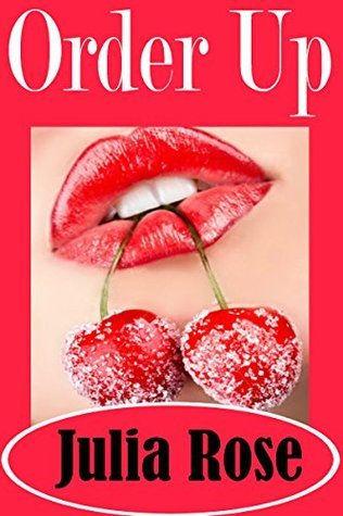 Order Up: A Luscious Erotic Short  by  Julia Rose