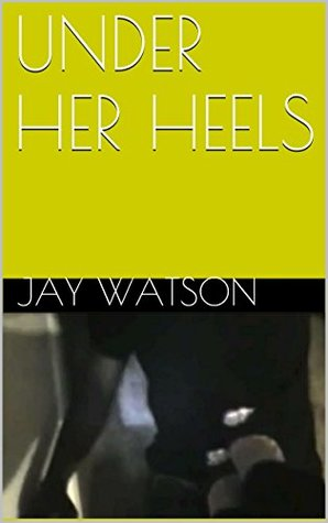 UNDER HER HEELS Jay Watson