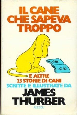 il cane che sapeva troppo  by  James Thurber