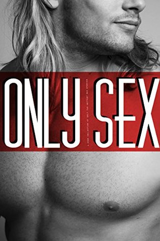 Only Sex: A Huge Collection of only the Hottest Sex Stories  by  Evelyn Hunt